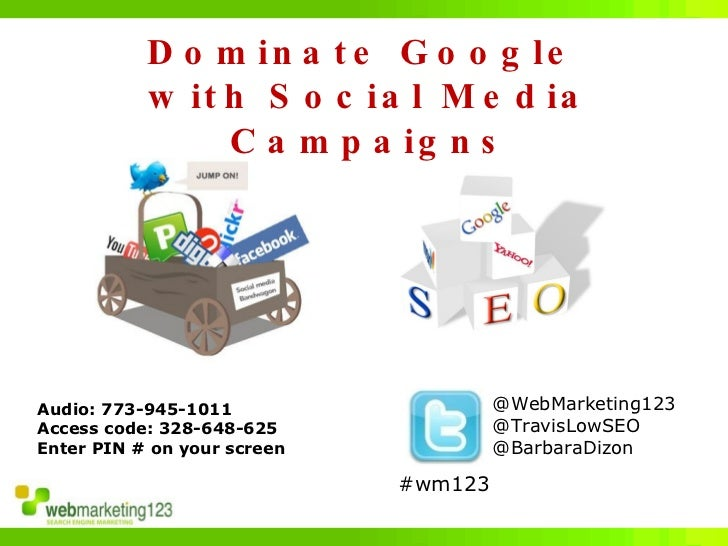Dominate Google  with Social Media Campaigns @WebMarketing123 @TravisLowSEO @BarbaraDizon Audio: 773-945-1011 Access code:...