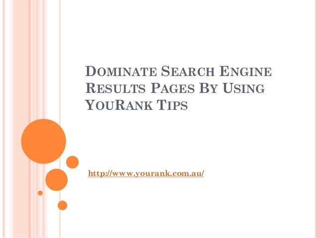 DOMINATE SEARCH ENGINERESULTS PAGES BY USINGYOURANK TIPShttp://www.yourank.com.au/