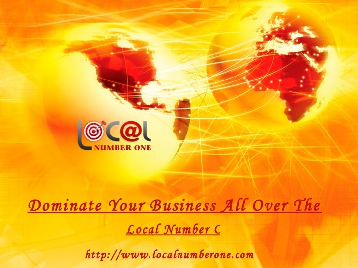Dominate Your Business All Over The World Local Number One http://www.localnumberone.com