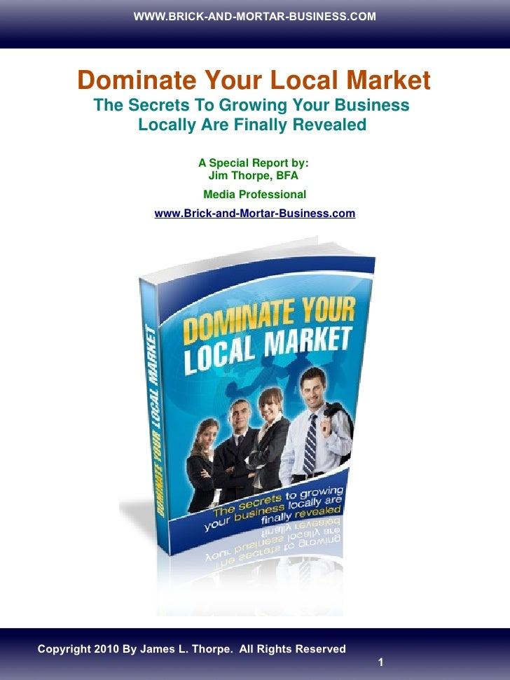 WWW.BRICK-AND-MORTAR-BUSINESS.COM           Dominate Your Local Market          The Secrets To Growing Your Business      ...