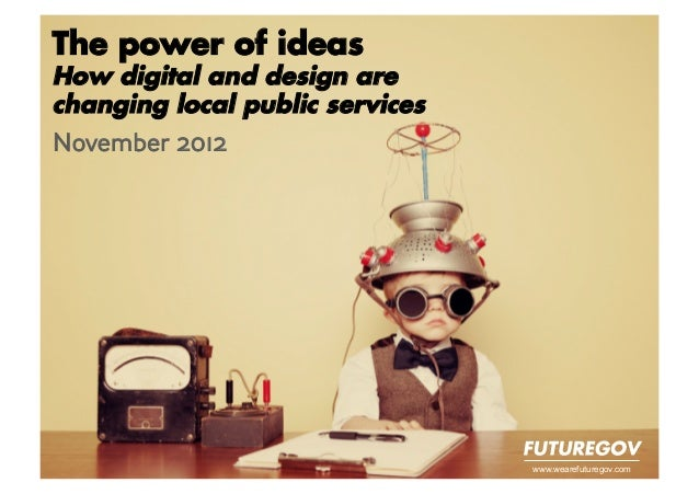 The power of ideasHow digital and design arechanging local public servicesNovember 2012                                 ww...