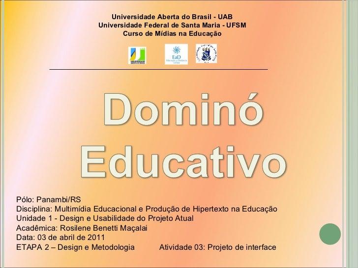 Universidade Aberta do Brasil - UAB Universidade Federal de Santa Maria - UFSM Curso de Mídias na Educação Pólo: Panambi/R...