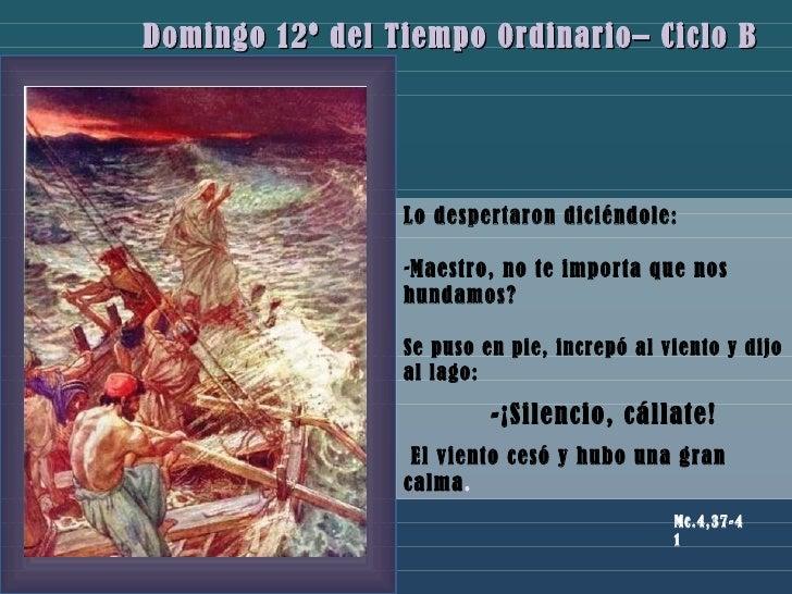 2, 13-17 Domingo 12º del Tiempo 0rdinario– Ciclo B <ul><li>Lo despertaron diciéndole:  </li></ul><ul><li>Maestro, no te im...