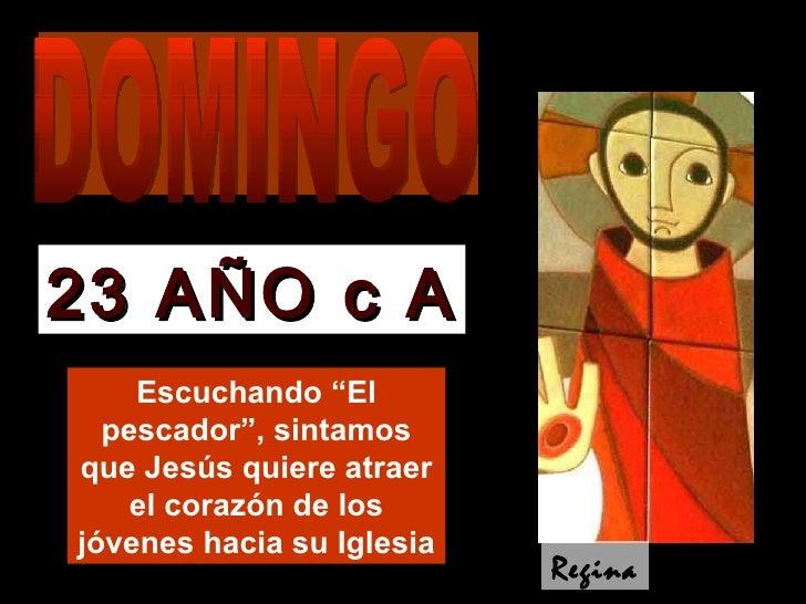 """Escuchando """"El pescador"""", sintamos que Jesús quiere atraer el corazón de los jóvenes hacia su Iglesia 23 AÑO c A Regina DO..."""