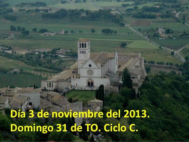 Día 3 de noviembre del 2013. Domingo 31 de TO. Ciclo C.