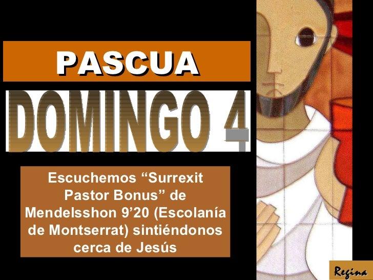 "DOMINGO 4 Escuchemos ""Surrexit Pastor Bonus"" de Mendelsshon 9'20 (Escolanía de Montserrat) sintiéndonos cerca de Jesús Reg..."