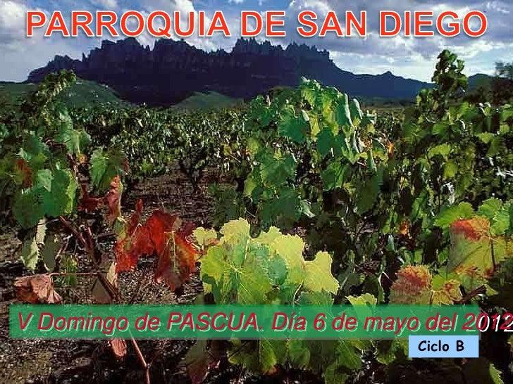 V Domingo de PASCUA. Día 6 de mayo del 2012                                  Ciclo B