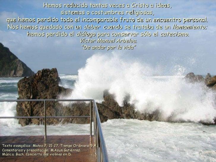 Hemos reducido tantas veces a Cristo a ideas,  sistemas o costumbres religiosas,  que hemos perdido todo el incomparable f...