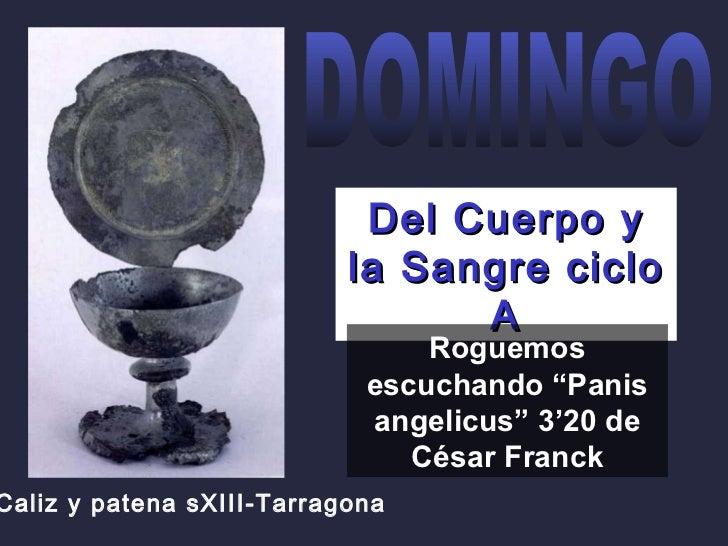 """Caliz y patena   sXIII-Tarragona Del Cuerpo y la Sangre ciclo A Roguemos escuchando """"Panis angelicus"""" 3'20 de César Franck..."""