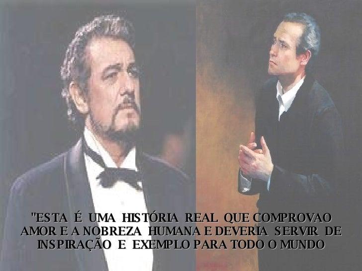 """""""ESTA  É  UMA  HISTÓRIA  REAL  QUE COMPROVAO AMOR E A NOBREZA  HUMANA E DEVERIA  SERVIR  DE  INSPIRAÇÃO  E  EXEMPLO P..."""