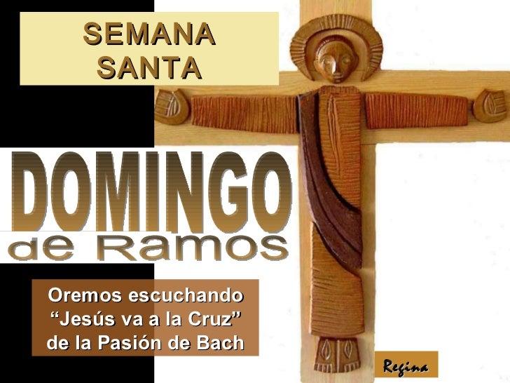 """SEMANA SANTA Regina DOMINGO Oremos escuchando """"Jesús va a la Cruz"""" de la Pasión de Bach de Ramos"""