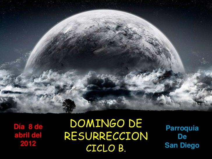 Día 8 de     DOMINGO DE    Parroquiaabril del   RESURRECCION      De  2012               CICLO B.    San Diego