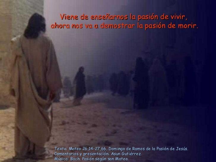 Texto: Mateo 26,14-27,66. Domingo de Ramos de la Pasión de Jesús. Comentarios y presentación: Asun Gutiérrez. Música: Bach...