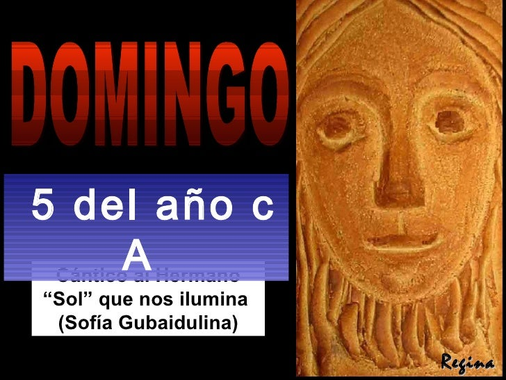 """Cántico al Hermano """"Sol"""" que nos ilumina  (Sofía Gubaidulina) DOMINGO 5 del año c A  Regina"""
