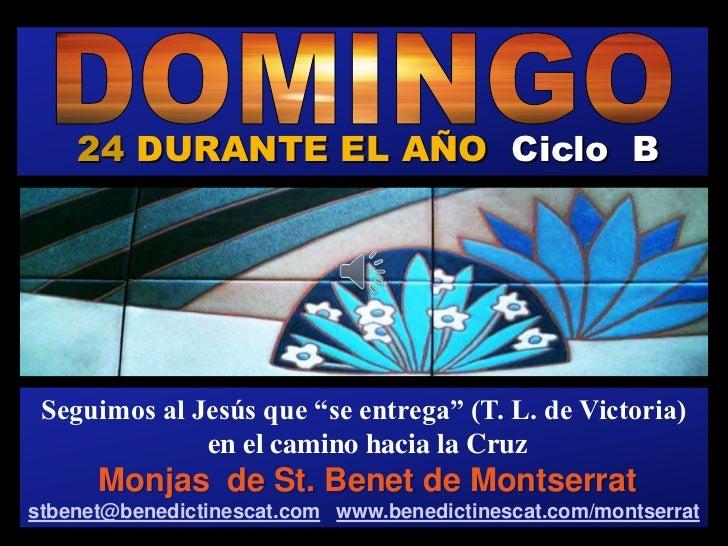 """24 DURANTE EL AÑO Ciclo BRegina  Seguimos al Jesús que """"se entrega"""" (T. L. de Victoria)               en el camino hacia l..."""