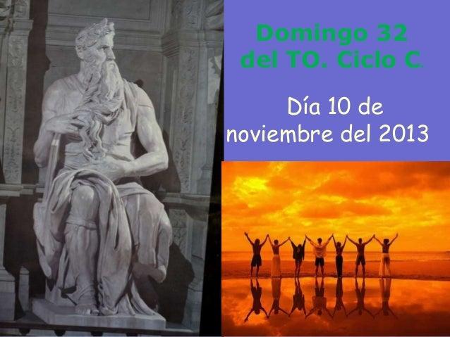 Domingo 32 del TO. Ciclo C. Día 10 de noviembre del 2013