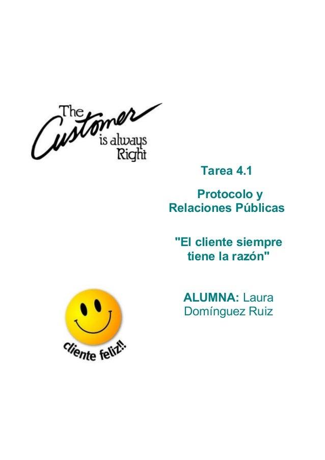 """Tarea 4.1 Protocolo y Relaciones Públicas """"El cliente siempre tiene la razón"""" ALUMNA: Laura Domínguez Ruiz"""