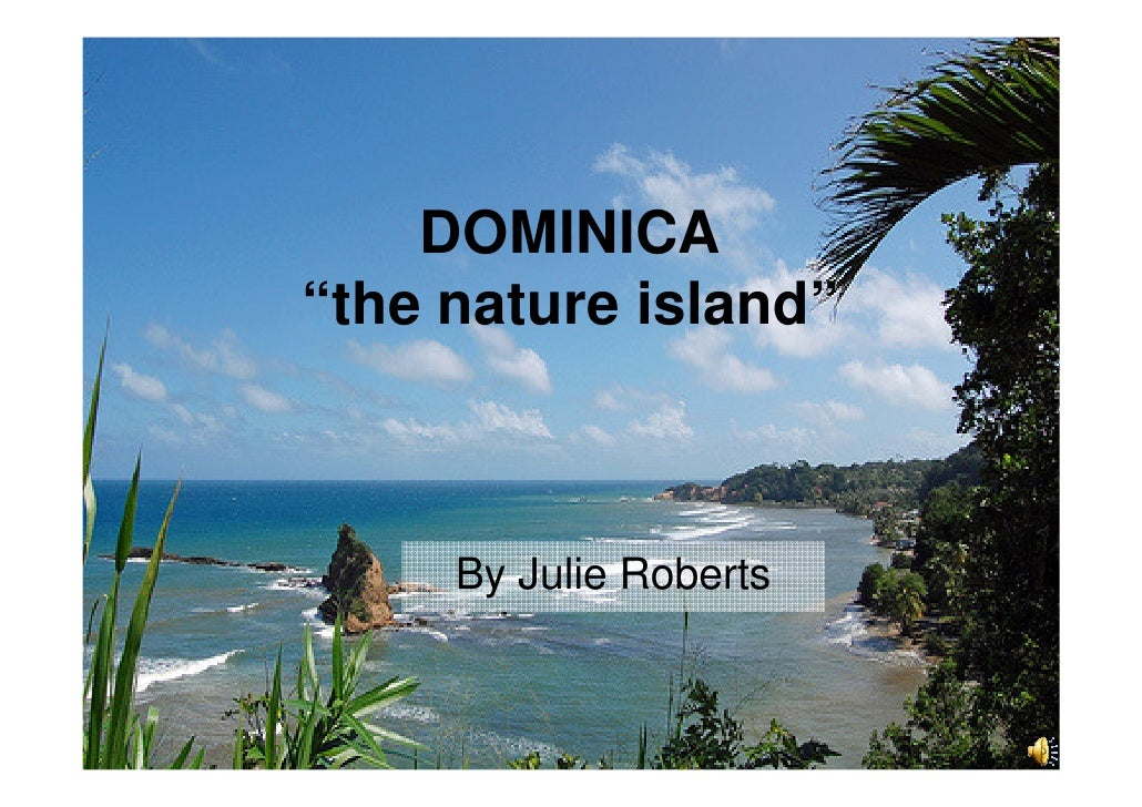"""DOMINICA """"the nature island""""         By Julie Roberts"""