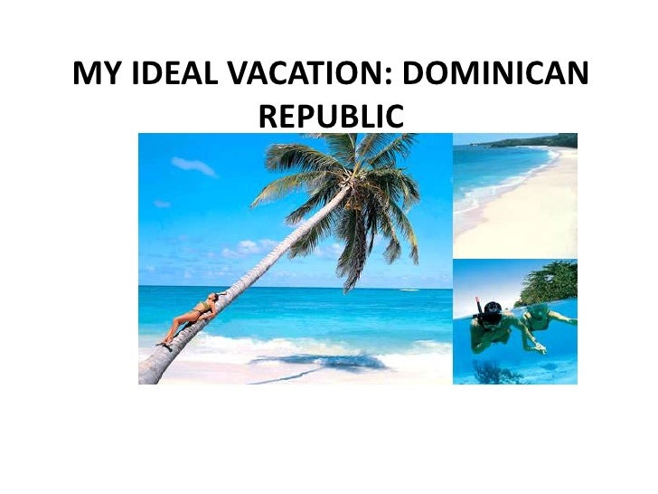 MY IDEAL VACATION: DOMINICAN REPUBLIC<br />