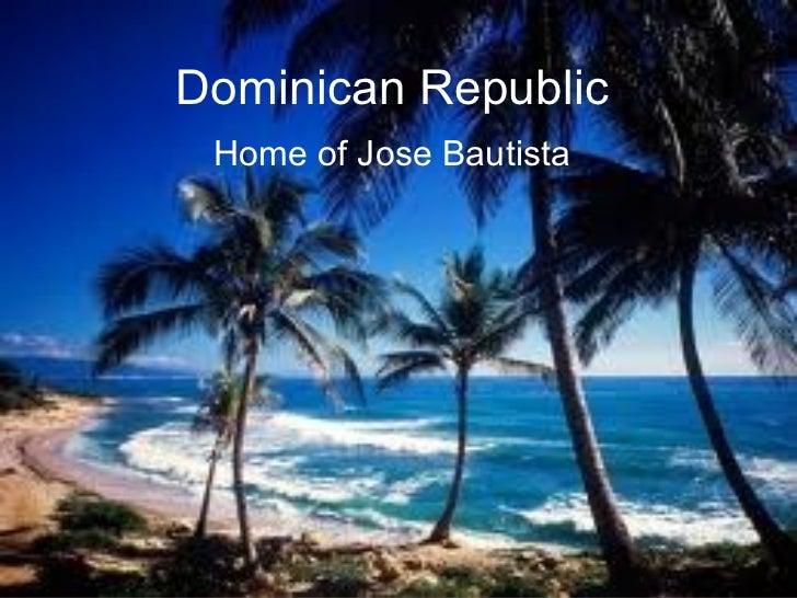 Dominican Republic Home of Jose Bautista