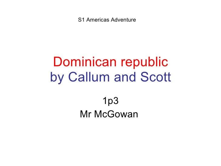 Dominican republic by Callum and Scott 1p3 Mr McGowan  S1 Americas Adventure