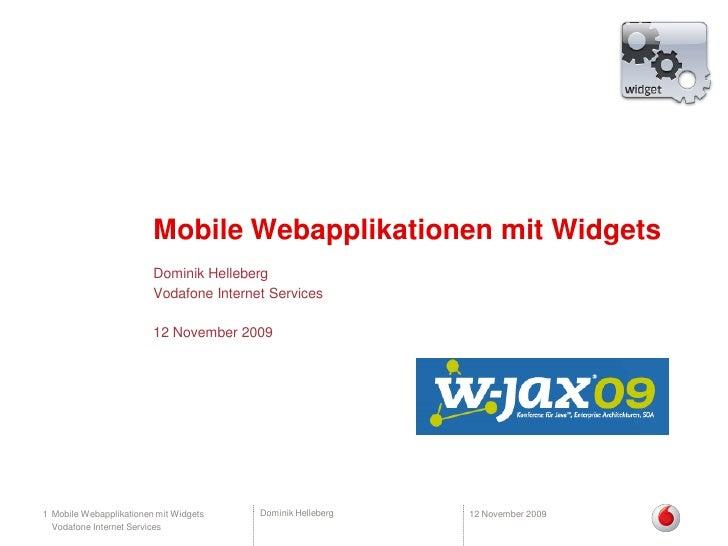 Mobile Webapplikationen mit Widgets                          Dominik Helleberg                          Vodafone Internet ...