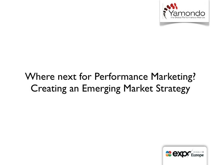 Where next for Performance Marketing? Creating an Emerging Market Strategy