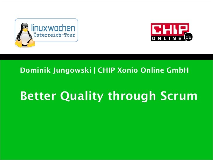 Dominik Jungowski | CHIP Xonio Online GmbHBetter Quality through Scrum