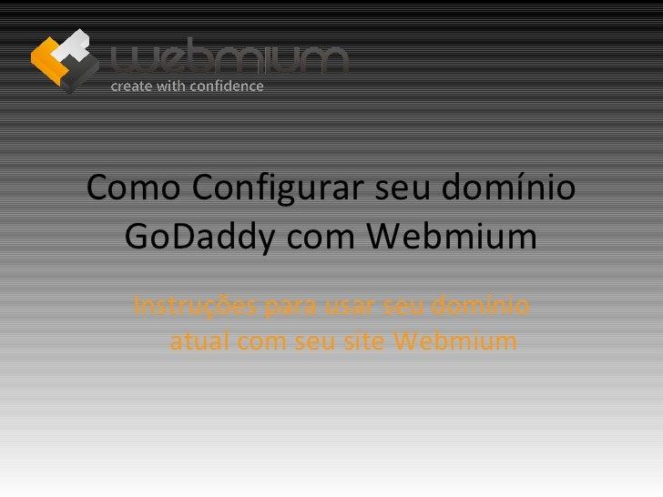 Como Configurar seu domínio  GoDaddy com Webmium  Instruções para usar seu domínio     atual com seu site Webmium