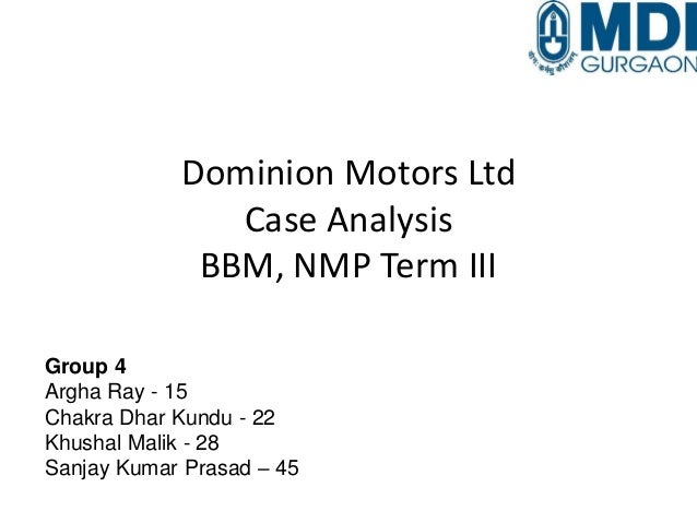 analysis of dominion motors Case analysis - dominion motors marketing program design under the guidance of dr waheed presented by: rohithdesikan(95) siddhantkejriwal(109) salilsrivastava(99) swati hasija(116) nikunjshah(105) vishal godara(127) case introduction the case, presented by professor e raymond corey, presents to the potential threat to a company, dominion motors, by a report brought up by john bridges, a big name in the whole oil production domain.