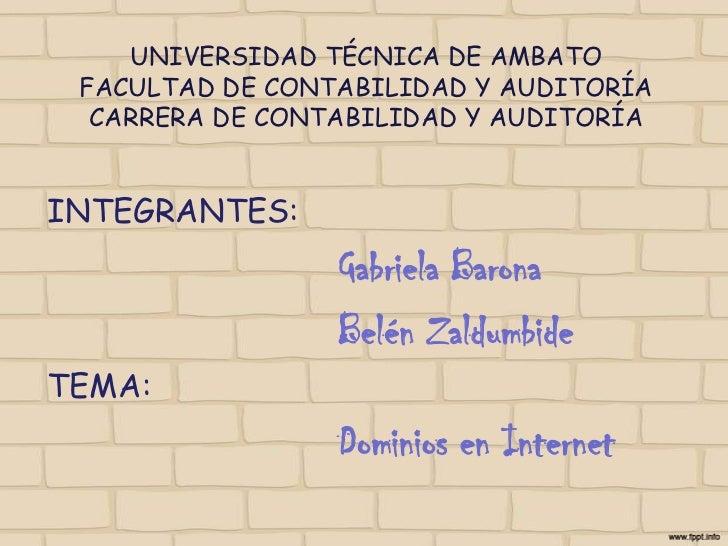 UNIVERSIDAD TÉCNICA DE AMBATOFACULTAD DE CONTABILIDAD Y AUDITORÍA CARRERA DE CONTABILIDAD Y AUDITORÍA<br />INTEGRANTES:<br...