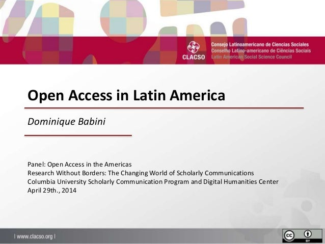Open Access in Latin America Panel: Open Access in the Americas Research Without Borders: The Changing World of Scholarly ...