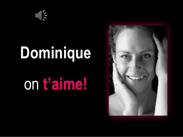 Dominique on t'aime!