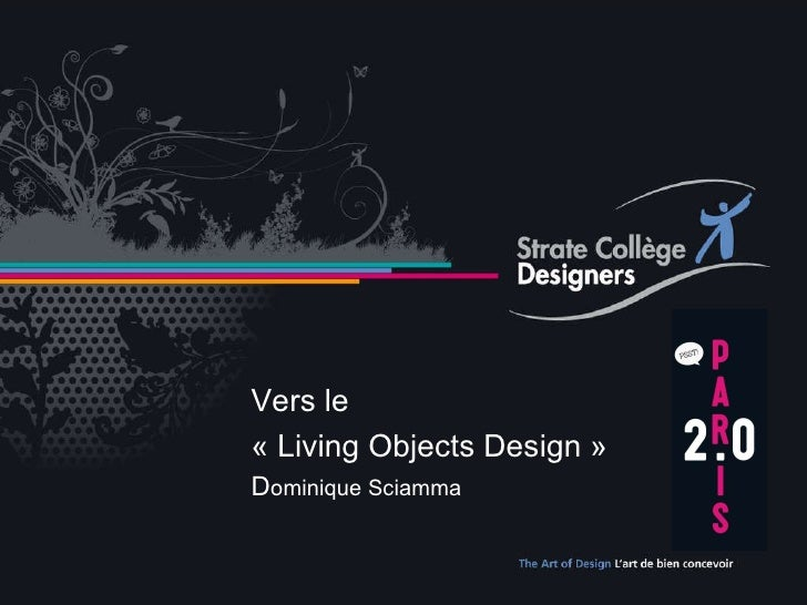 Vers le «Living Objects Design» Vers le «Living Objects Design» D ominique Sciamma