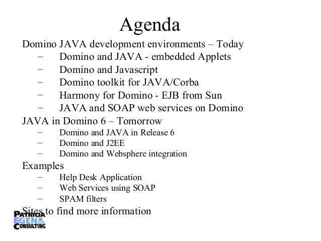 Agenda Domino JAVA development environments – Today – Domino and JAVA - embedded Applets – Domino and Javascript – Domino ...