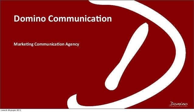 Domino  Communica+on Marke&ng  Communica&on  Agency venerdì 28 giugno 2013
