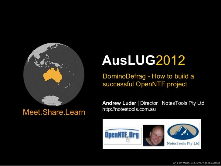 AusLUG2012                   DominoDefrag - How to build a                   successful OpenNTF project                   ...
