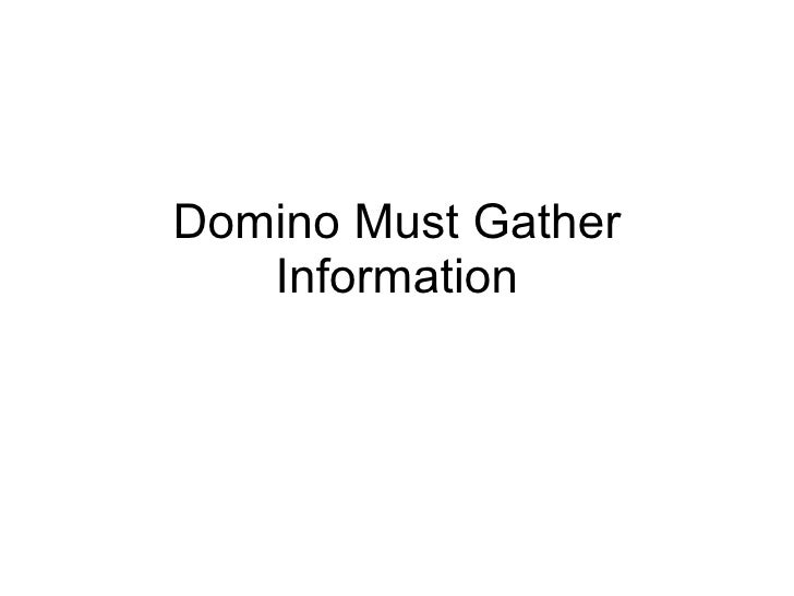 Domino Must Gather Information