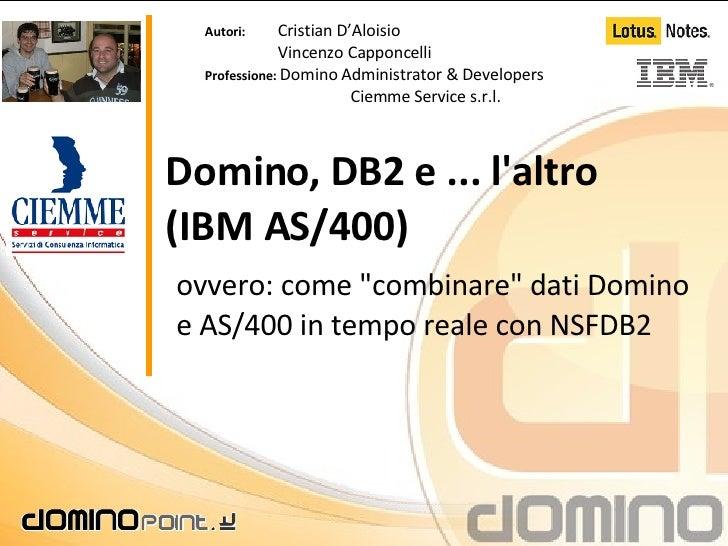 """Domino, DB2 e ... l'altro (IBM AS/400) ovvero: come """"combinare"""" dati Domino e AS/400 in tempo reale con NSFDB2  ..."""
