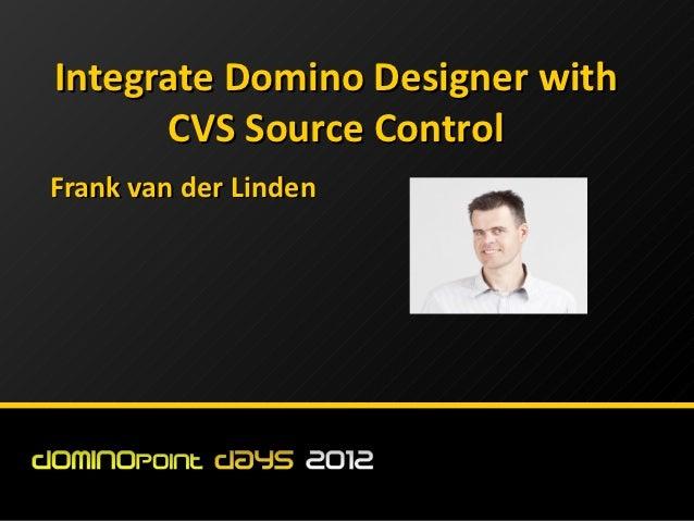 Integrate Domino Designer with      CVS Source ControlFrank van der Linden