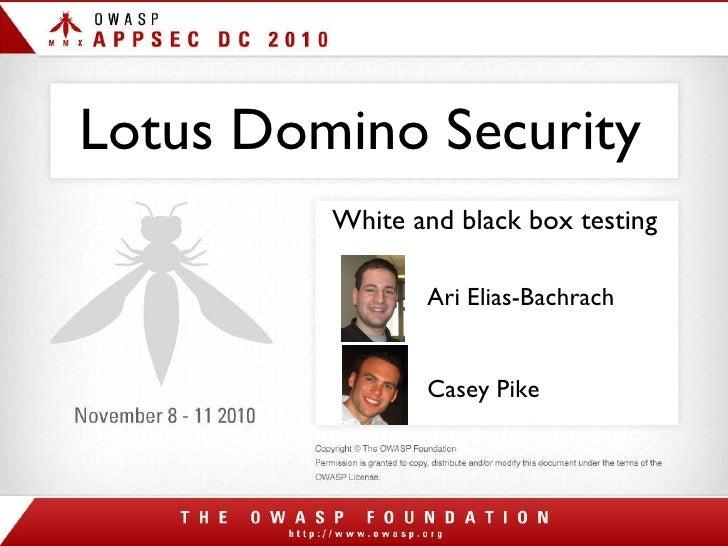 Lotus Domino Security <ul><li>White and black box testing </li></ul>Ari Elias-Bachrach Casey Pike