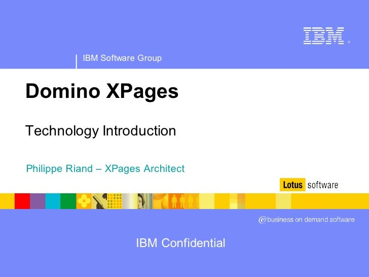 ®                IBM Software Group    Domino XPages Technology Introduction  Philippe Riand – XPages Architect           ...