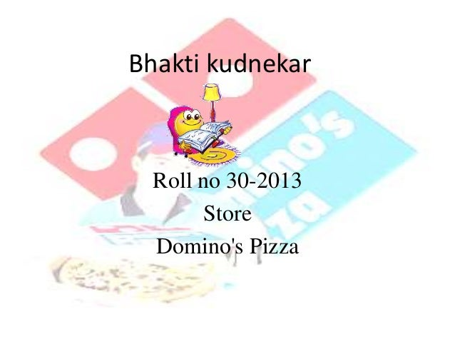 Bhakti kudnekar Roll no 30-2013 Store Domino's Pizza