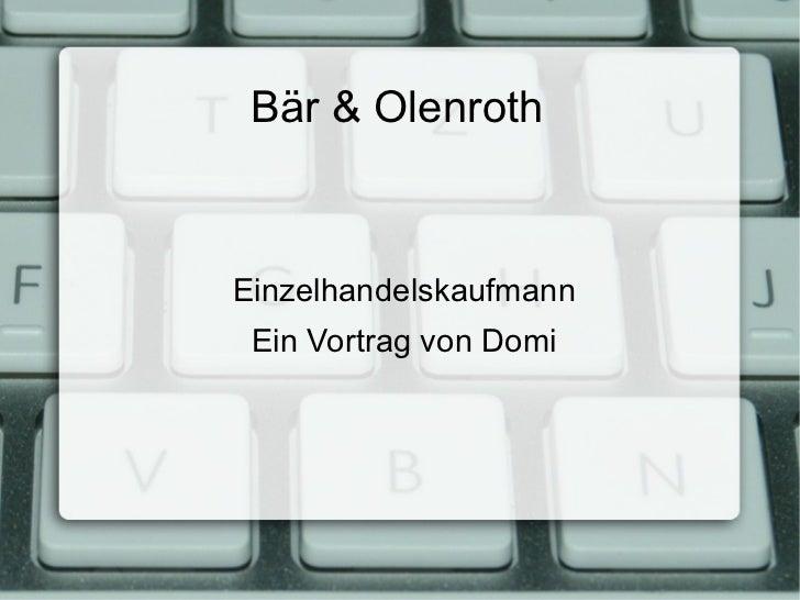 Bär & Olenroth <ul>Einzelhandelskaufmann <li>Ein Vortrag von Domi </li></ul>