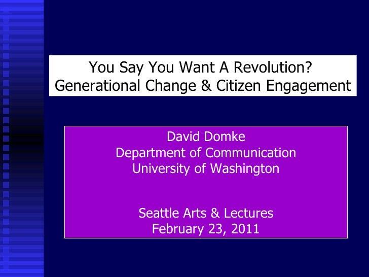 You Say You Want A Revolution?  Generational Change & Citizen Engagement David Domke Department of Communication Universit...