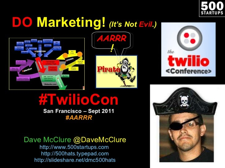 DO  Marketing!   (It's Not  Evil .) #TwilioCon San Francisco – Sept 2011 #AARRR Dave McClure  @DaveMcClure http://www.500s...