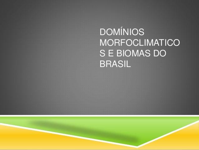 DOMÍNIOS MORFOCLIMATICO S E BIOMAS DO BRASIL