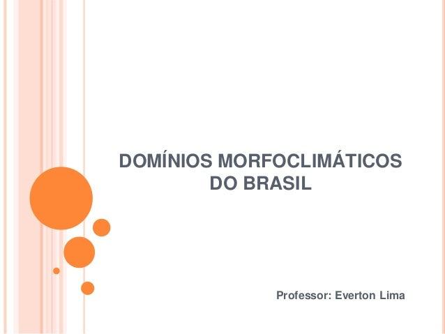 DOMÍNIOS MORFOCLIMÁTICOS DO BRASIL Professor: Everton Lima