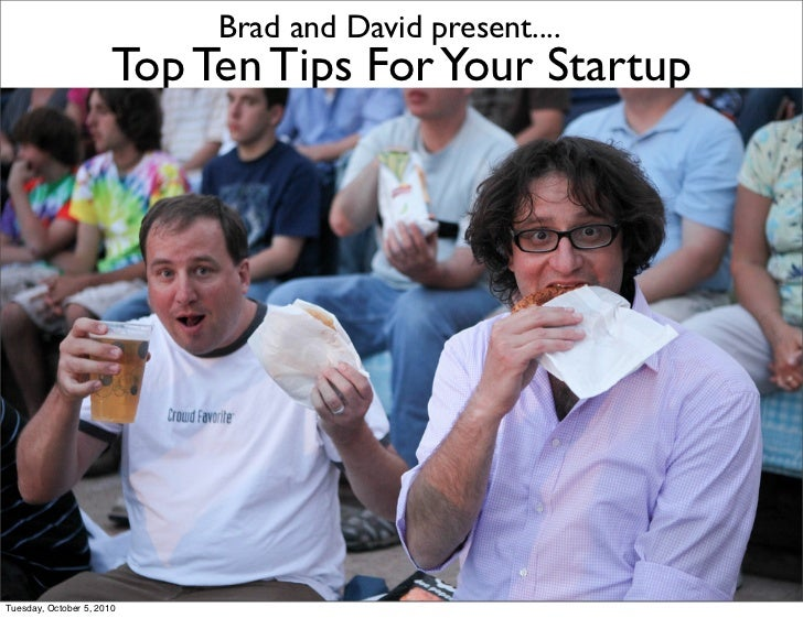 Brad and David present....                        Top Ten Tips For Your Startup                                http://www....