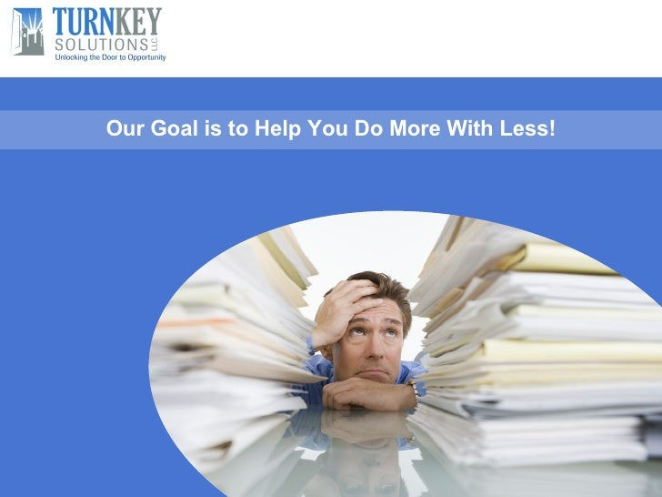Our Goal is to Help You Do More With Less!